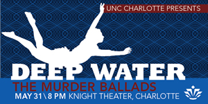 UNC Charlotte presents Deep Water: The Murder Ballads on May 31, 2013